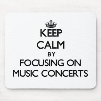 Keep Calm by focusing on Music Concerts Mouse Pad