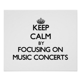 Keep Calm by focusing on Music Concerts Poster
