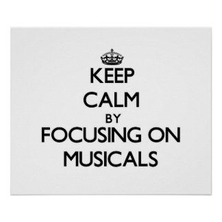 Keep Calm by focusing on Musicals Print