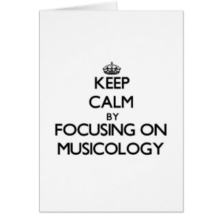 Keep calm by focusing on Musicology Greeting Card