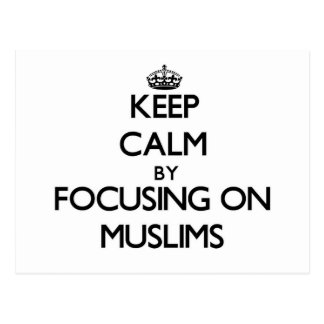 Keep Calm by focusing on Muslims Postcard