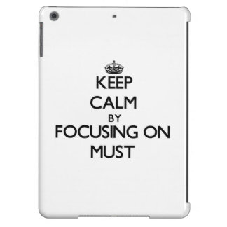 Keep Calm by focusing on Must iPad Air Covers