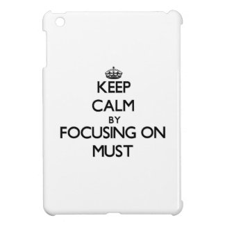 Keep Calm by focusing on Must iPad Mini Cover