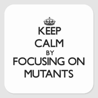 Keep Calm by focusing on Mutants Square Sticker