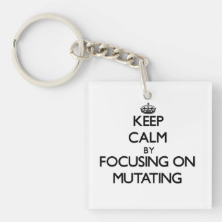 Keep Calm by focusing on Mutating Square Acrylic Key Chain