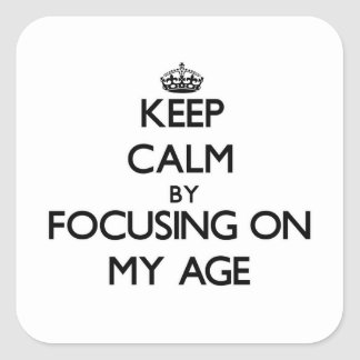 Keep Calm by focusing on My Age Square Sticker