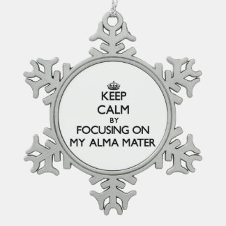 Keep Calm by focusing on My Alma Mater Ornaments