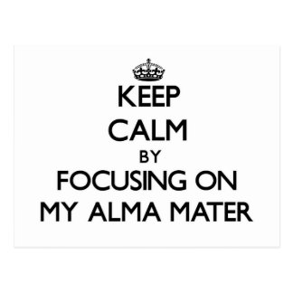 Keep Calm by focusing on My Alma Mater Postcard