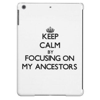 Keep Calm by focusing on My Ancestors Case For iPad Air