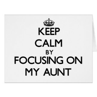 Keep Calm by focusing on My Aunt Card