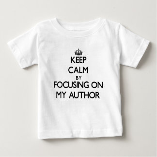 Keep Calm by focusing on My Author T-shirts