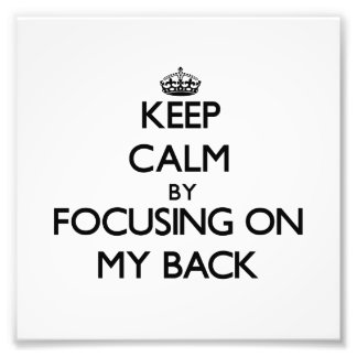 Keep Calm by focusing on My Back Photograph