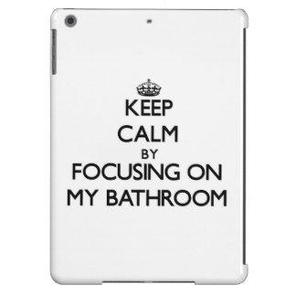 Keep Calm by focusing on My Bathroom Case For iPad Air