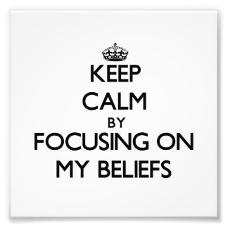 Keep Calm by focusing on My Beliefs Art Photo