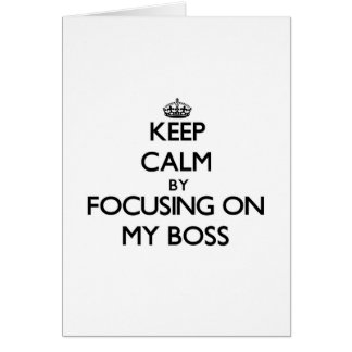 Keep Calm by focusing on My Boss Greeting Cards