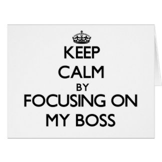 Keep Calm by focusing on My Boss Greeting Card