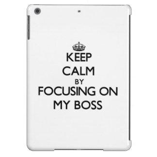 Keep Calm by focusing on My Boss iPad Air Cover