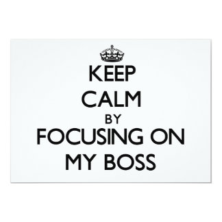 "Keep Calm by focusing on My Boss 5"" X 7"" Invitation Card"