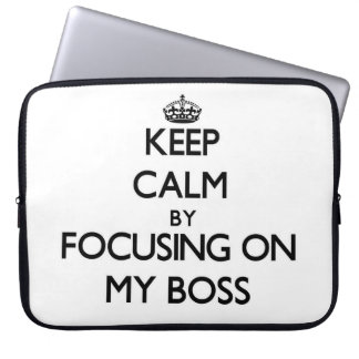 Keep Calm by focusing on My Boss Laptop Sleeve