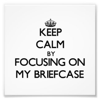 Keep Calm by focusing on My Briefcase Photo Print