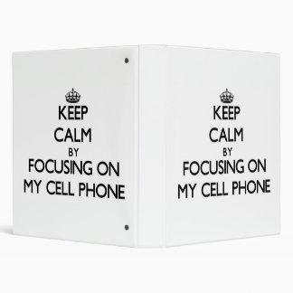 Keep Calm by focusing on My Cell Phone Vinyl Binders
