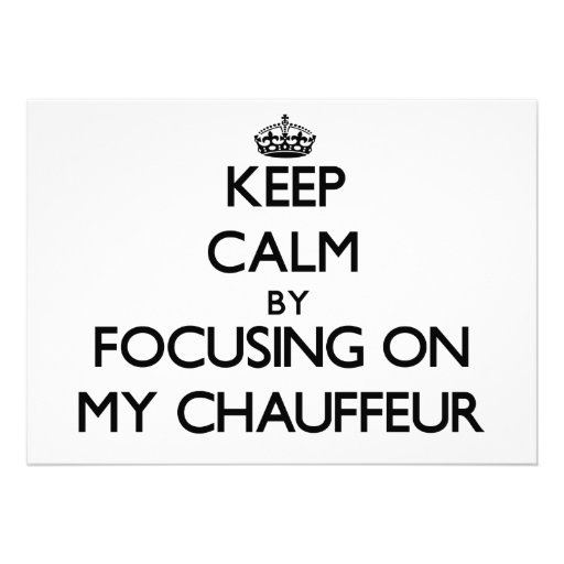 Keep Calm by focusing on My Chauffeur Personalized Invites