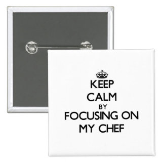 Keep Calm by focusing on My Chef Pins