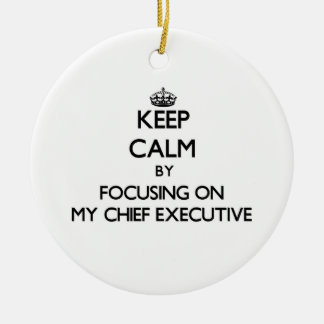 Keep Calm by focusing on My Chief Executive Double-Sided Ceramic Round Christmas Ornament