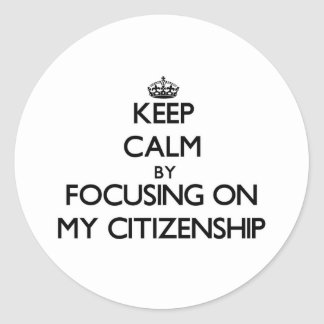 Keep Calm by focusing on My Citizenship Stickers