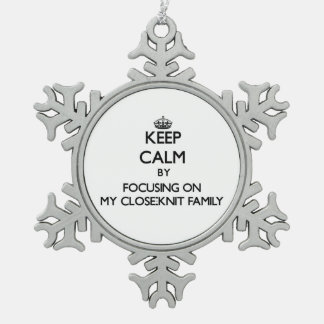 Keep Calm by focusing on My Close-Knit Family Snowflake Pewter Christmas Ornament