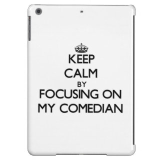 Keep Calm by focusing on My Comedian iPad Air Cover