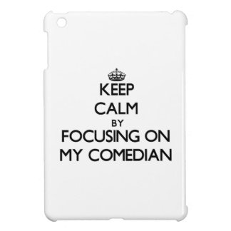 Keep Calm by focusing on My Comedian iPad Mini Cases