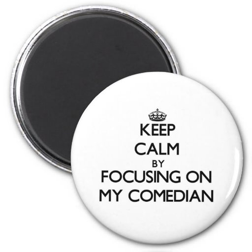 Keep Calm by focusing on My Comedian Magnet