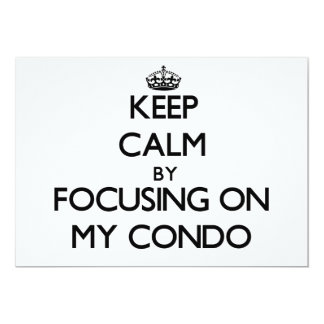 Keep Calm by focusing on My Condo 5x7 Paper Invitation Card