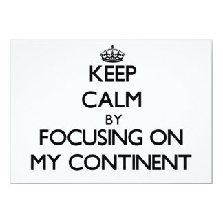 "Keep Calm by focusing on My Continent 5"" X 7"" Invitation Card"