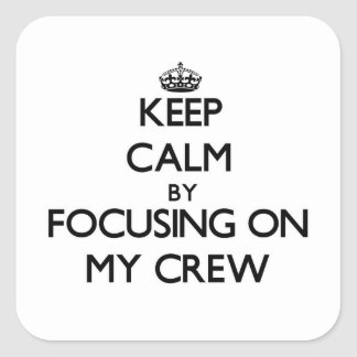 Keep Calm by focusing on My Crew Square Sticker