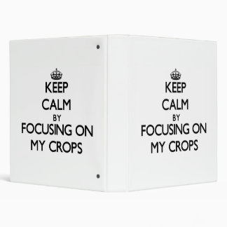 Keep Calm by focusing on My Crops Vinyl Binder