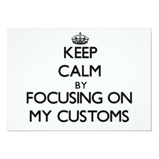 Keep Calm by focusing on My Customs Cards