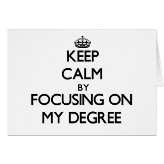 Keep Calm by focusing on My Degree Stationery Note Card