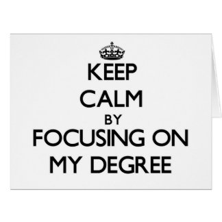 Keep Calm by focusing on My Degree Card