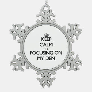Keep Calm by focusing on My Den Ornaments