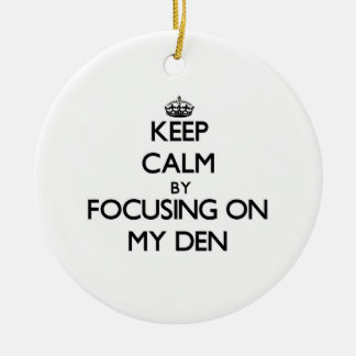 Keep Calm by focusing on My Den Christmas Ornament