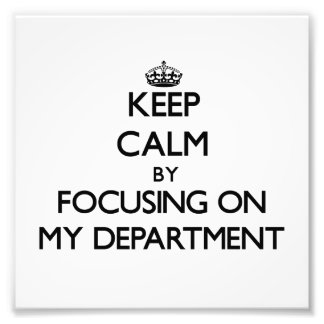 Keep Calm by focusing on My Department Photo