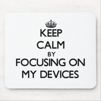 Keep Calm by focusing on My Devices Mousepads