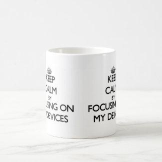 Keep Calm by focusing on My Devices Coffee Mug