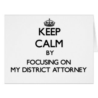 Keep Calm by focusing on My District Attorney Greeting Cards
