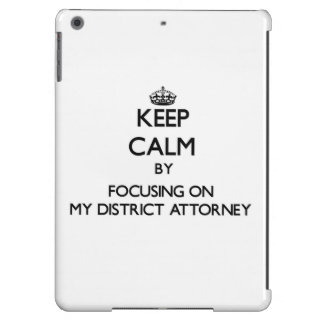 Keep Calm by focusing on My District Attorney iPad Air Covers
