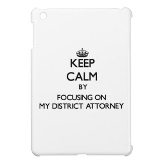 Keep Calm by focusing on My District Attorney Case For The iPad Mini
