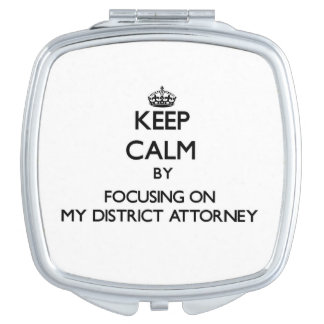 Keep Calm by focusing on My District Attorney Compact Mirror