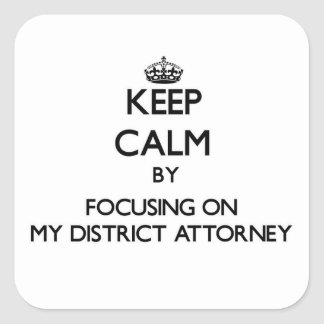 Keep Calm by focusing on My District Attorney Stickers